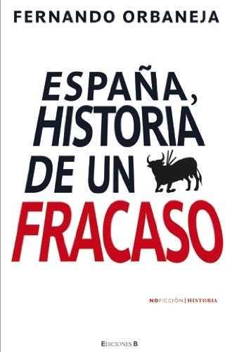 9788466640992: ESPAÑA HISTORIA DE UN FRACASO (NoFicción/Historia)