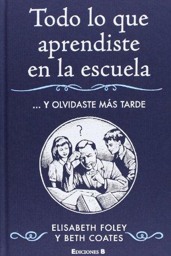 9788466641418: Todo lo que aprendiste en la escuela (Spanish Edition)