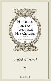 Historia de las Lenguas Hispánicas: Contada para Incrédulos: Moral, Rafael del