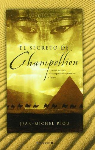 9788466642347: El secreto de Champollion : la gran aventura de la expedición napoleónica a Egipto