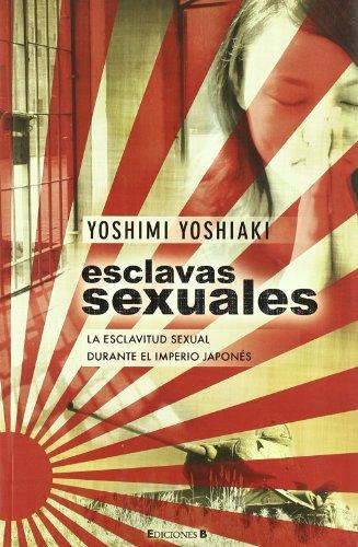 9788466643535: ESCLAVAS SEXUALES. ESCLAVITUD Y SEXO EN EL EJERCITO JAPONES DURANTE LA SEGUNDA GUERRA MUNDIAL (No Ficcion Historia) (Spanish Edition)