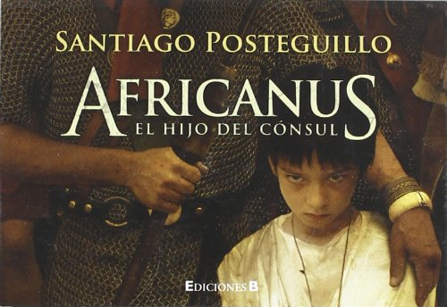 Africanus. el hijo del consul: Posteguillo Gomez, Santiago