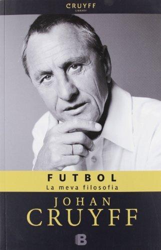 FUTBOL. LA MEVA FILOSOFIA: Johan Cruyff