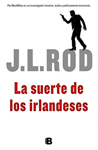 La suerte de los irlandeses (Spanish Edition): J.L. Rod