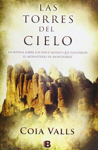 9788466652773: Las torres del cielo: La novela sobre los 12 monjes que fundaron Montserrat en el siglo XI (LA TRAMA)