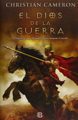 9788466652827: El Dios de la guerra: La historia de cómo Alejandro Magno conquistó el mundo (HISTÓRICA)