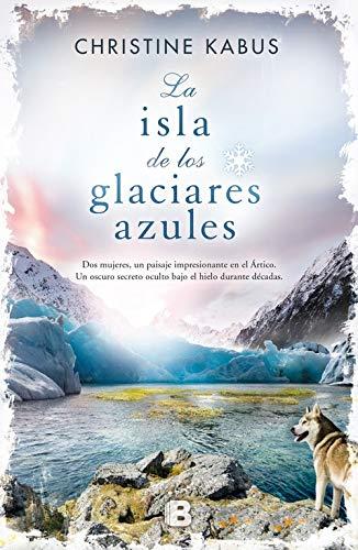 9788466657075: La isla de los glaciares azules/ Island of the Blue Glaciers (Spanish Edition)