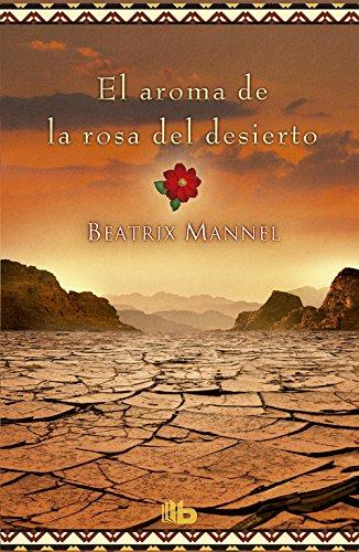 El Aroma De La Rosa Del Desierto (NB GRANDES NOVELAS): Beatrix Mannel