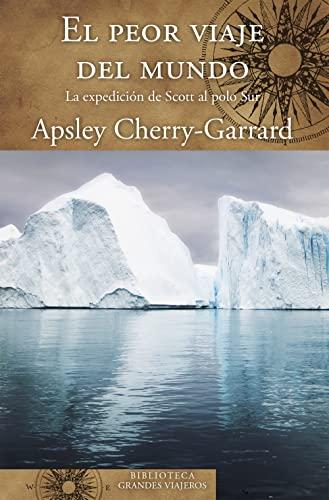 9788466662345: El peor viaje del mundo: La expedición de Scott al Polo Sur (BIBLIOTECA GRANDES VIAJEROS)