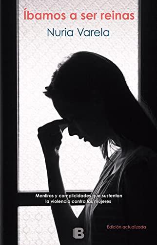 9788466662390: Íbamos a ser reinas: Mentiras y complicidades que sustentan la violencia contra las mujeres (NO FICCIÓN)