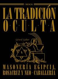 9788466705585: La tradicion oculta / Hidden Tradition: Masoneria Egipcia, Rosacruz Y Neocaballeria (Historia) (Spanish Edition)