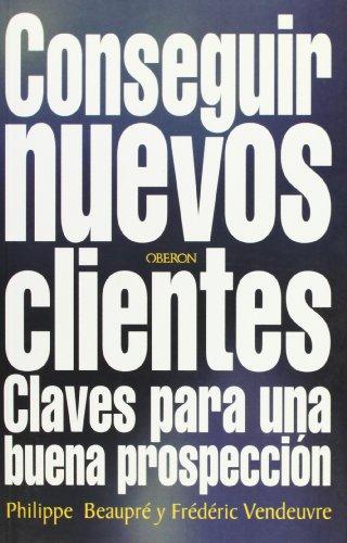 9788466705950: Conseguir nuevos clientes / Acquire New Customers: Claves Para Una Nueva Prospeccion (Eficacia Profesional) (Spanish Edition)