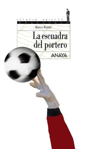9788466706124: La escuadra del portero / the Squad Goalkeeper (Spanish Edition)