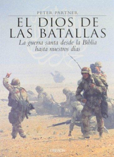 9788466706445: El Dios De Las Batallas / God of Battles: La Guerra Santa Desde La Blblia Hasta Nuestros Dias / Holy Wars of Christianity and Islam (Historia / History) (Spanish Edition)