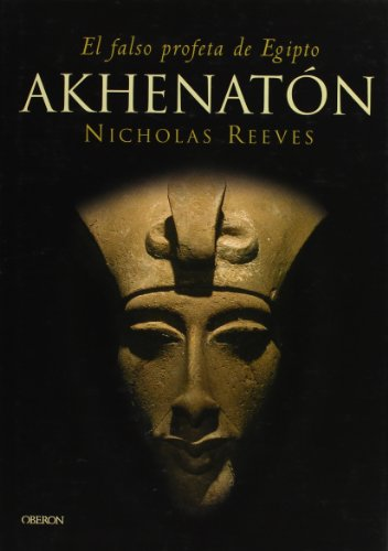 Akhenaton: El Falso Profeta De Egipto (Historia) (Spanish Edition): Nicholas Reeves