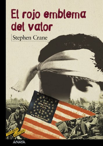 El rojo emblema del valor / The Red Badge of Courage: Un Episodio De La Guerra Civil Americana/ an Episode of the American Civil War, 1895 (Tus Libros Seleccion/ Your Book Selection) (Spanish Edition) (9788466726382) by Stephen Crane