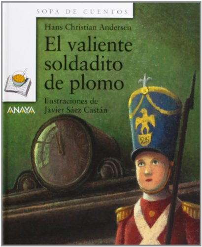 9788466736732: El valiente soldadito de plomo/ The Brave Tin Soldier (Sopa De Cuentos/ Soup Stories) (Spanish Edition)