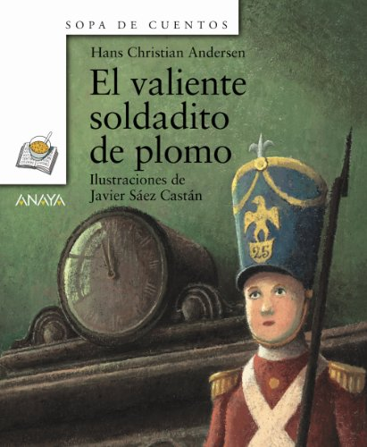 9788466744331: El Valiente Soldadito De Plomo/The Steadfast Tin Soldier (Sopa De Cuentos / Soup of Stories) (Spanish Edition)