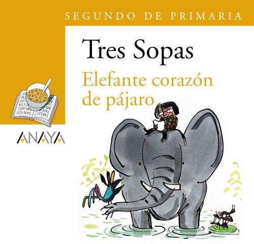 9788466747820: Elefante corazon de pajaro/ Elephant with the Heart of a Bird (Sopa De Libros: Tres Sopas/ Soup of Books: Three Soups) (Spanish Edition)