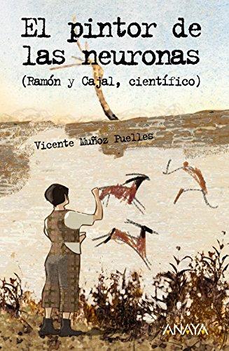 El pintor de las neuronas. Ramón y Cajal, científico - Vicente Muñoz Puelles , y Pablo Torrecilla