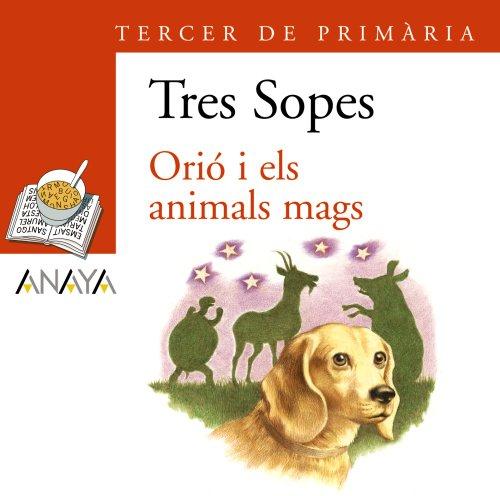 Orio I Els Animals Mags: 3 Primaria / 3th Elementary (Plan Lector: Sopa De Llibres / ...