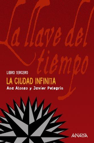 9788466765244: La Ciudad Infinita: La llave del tiempo, III (Literatura Juvenil (A Partir De 12 Años) - La Llave Del Tiempo)