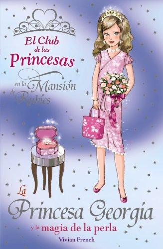 9788466777360: La princesa Georgia y la magia de la perla / Princess Georgia and the Shimmering pearl (El club de las princesas en la mansion de Rubies / The Tiara Club at Rubi Mansions) (Spanish Edition)