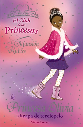 9788466777377: La princesa Olivia y la capa de terciopelo / Princess Olivia and the Velvet Cloak (El club de las princesas en la mansion de rubies / The Tiara Club at Ruby Mansion) (Spanish Edition)