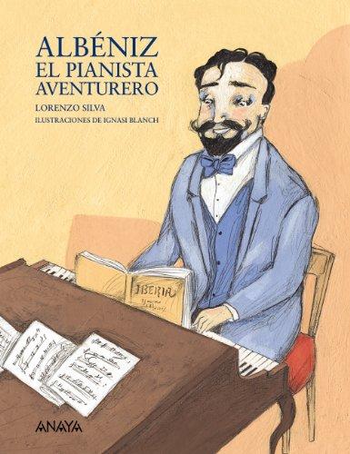 Albéniz, el pianista aventurero (Literatura Infantil (6-11 Años) - Mi Primer Libro) - Silva, Lorenzo [Autor]; Blanch, Ignasi [Ilustrador];