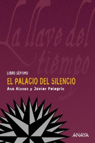 9788466785013: El Palacio del Silencio: La llave del tiempo, VII (Literatura Juvenil (A Partir De 12 Años) - La Llave Del Tiempo)