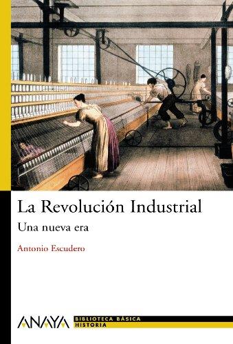 La Revolución Industrial Una nueva era - Escudero, Antonio