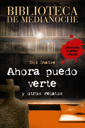 Ahora puedo verte y otros relatos / I Can See You (Biblioteca de medianoche / Midnight Library) (Spanish Edition) (8466793399) by Nick Shadow; Shaun Hutson