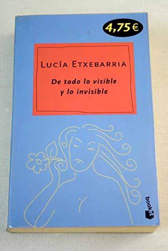 9788467003093: De todo lo visible y lo invisible : una novela sobre el amor y otras mentiras
