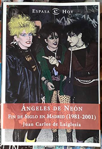 9788467004793: Angeles de neon - fin de siglo en Madrid (1981-2001) (Espasa Hoy)