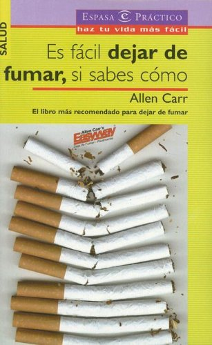 9788467015300: Es Facil Dejar De Fumar, Si Sabes Como/ It's Easy Quit Smoking, If You Know How to (Espasa Practico) (Spanish Edition)