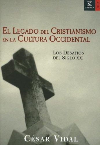 9788467019513: El Legado del Cristianismo en la Cultura Occidental: Los Desafios del Siglo XXI (Espasa Hoy) (Spanish Edition)