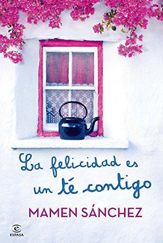 La felicidad es un té contigo (ESPASA: Mamen Sánchez