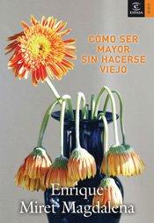 CÓMO SER MAYOR SIN HACERSE VIEJO. 1ª edición: MIRET MAGDALENA, Enrique
