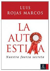 La Autoestima: Nuestra fuerza secreta: Luis Rojas Marcos
