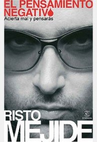 Risto Mejide: EL PENSAMIENTO NEGATIVO. (Madrid, 2008) Acierta mal, y pensarás: Risto Mejide