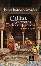 9788467026917: Califas, guerreros, esclavas y eunucos: Los moros en España (ESPASA FORUM)