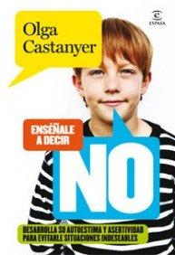 9788467031232: Enséñale a decir NO: Desarrolla su autoestima y asertividad para evitarle situaciones indeseables