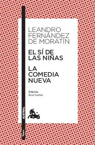 El si de las ninas. La comedia nueva (Spanish Edition): Leandro Fernandez de Moratin
