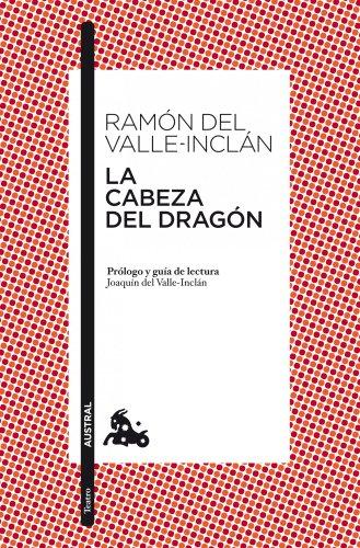 9788467038255: La cabeza del dragón: Prólogo y guía de lectura de Joaquín del Valle-Inclán (Teatro)