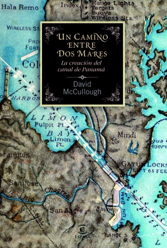 9788467038859: Un camino entre dos mares. La creación del Canal de Panamá: La creación del canal de Panamá