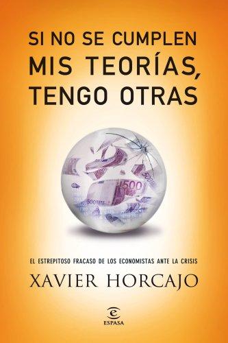 9788467040753: Si no se cumplen mis teorías, tengo otras: El estrepitoso fracaso de los economistas ante la crisis