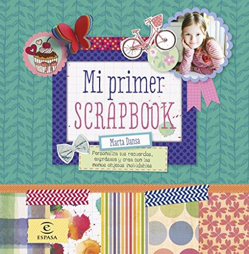 9788467043556: Mi primer scrapbook: Personaliza tus recuerdos, exprésate y crea con las manos objetos inolvidables (Libros de actividades)