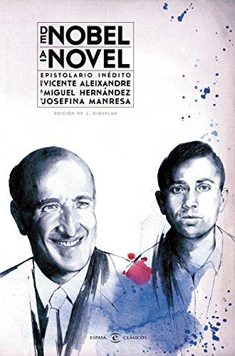 9788467044249: De Nobel a novel. Epistolario in�dito de Vicente Aleixandre a Miguel Hern�ndez: Epistolario in�dito de Vicente Aleixandre a Miguel Hern�ndez y Josefina Manresa