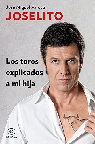 Los toros explicados a mi hija: José Miguel Arroyo