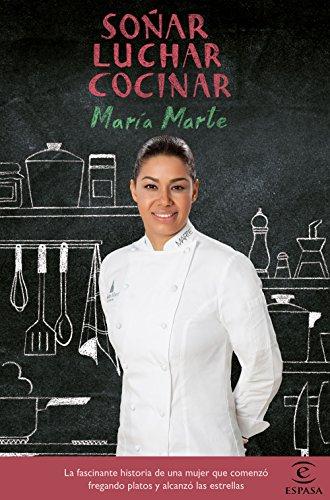 Soñar, luchar, cocinar: La fascinante historia de una mujer que comenzó fregando platos y alcanzó las estrellas - María Marte